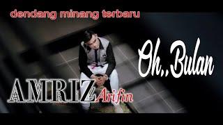 OH BULAN - AMRIZ ARIFIN ( lagu minang )