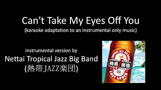 This an adapted version of Can't Take My Eyes Off You lyrics over the instrumental version of this song by the great Japanese band, Nettai Tropical Jazz Band ...