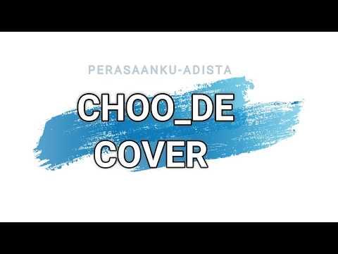 CHOO_DE COVER PERASAANKU-ADISTA (COVER)