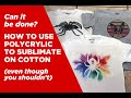 Dye Sublimation on 100% Cotton... Does using Polycrylic work???