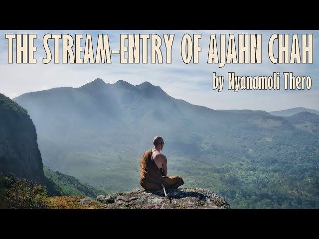 THE STREAM-ENTRY OF AJAHN CHAH --- by Ajahn Nyanamoli Thero, hillsidehermitage.org