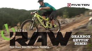 GEARBOX GETTIN' SOME! Vital RAW - Sam Shaw Shreds His Zerode Taniwha