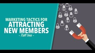 Marketing Tactics for Attracting New Members - Part One