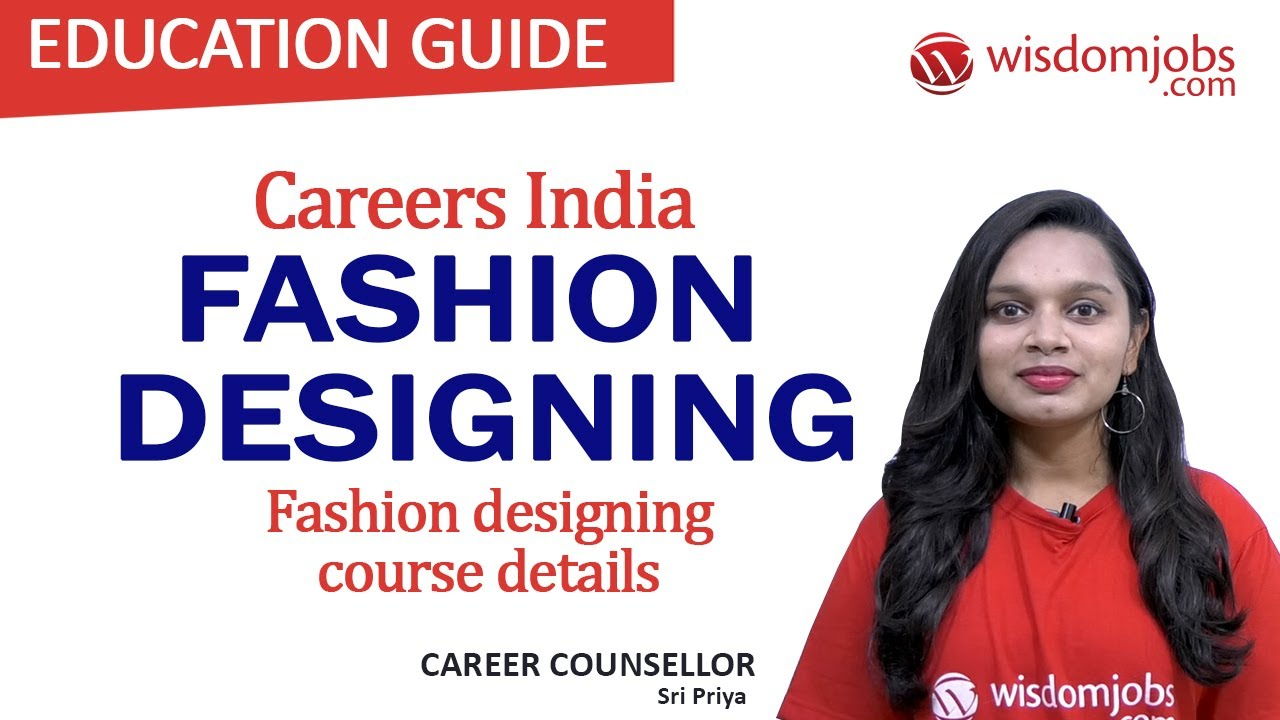 Fashion Designing Careers India Fashion Designing Course Details Wisdom Jobs Youtube