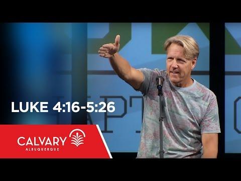 Luke 4:16-5:26 - Skip Heitzig
