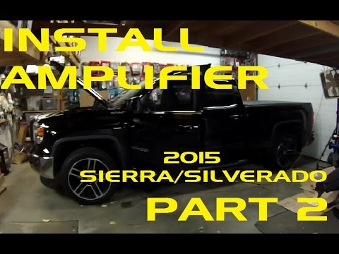 PART 2 - HOW TO Install an Amplifier in a 2015 Sierra / Silverado