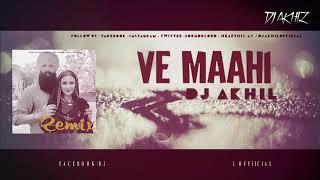 VE MAAHI | KESARI | REMIX | DJ AKHIL | ARIJIT SINGH & ASEES KAUR
