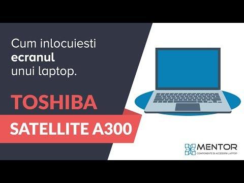 Cum inlocuiesti ecranul laptopului Toshiba Satellite A300