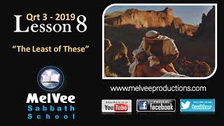 Lesson 8 || The Least of These || MelVee Sabbath School - Q3 2019