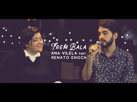 Trem Bala - Ana Vilela ft Renato Enoch