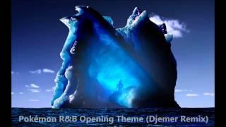 Pokémon R&B Opening Theme (Djemer Remix)