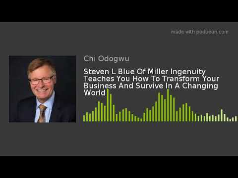Steven L Blue Of Miller Ingenuity Teaches You How To Transform Your Business And Survive In A Changi