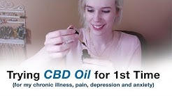 First Time Trying CBD Oil for Chronic Illness, Pain, Anxiety and Depression
