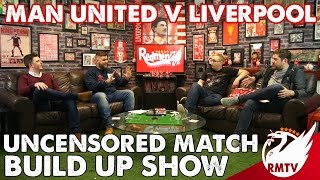 Man United v Liverpool   Uncensored Match Build Up with Full Time Devils
