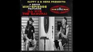Happy 2 B Here Episode 40.5 - Bonus Mini Episode ft. Ill Nye the Samurai