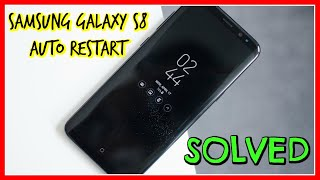 Samsung Galaxy S8 Auto Restart |  Samsung Galaxy S8 Problem with the Auto Restarting