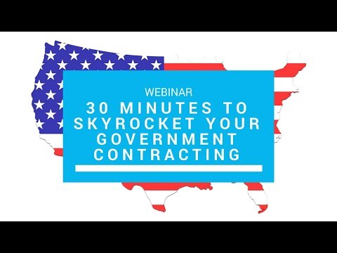 """Government contract jobs - Webinar """"30 Minutes to Skyrocket Your Government Contracting"""""""