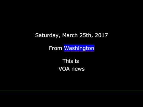 VOA news for Saturday, March 25th, 2017