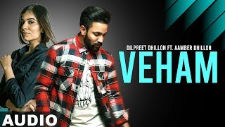Veham (Full Audio) | Dilpreet Dhillon Ft Aamber Dhillon | Desi Crew | Latest Punjabi Songs 2019