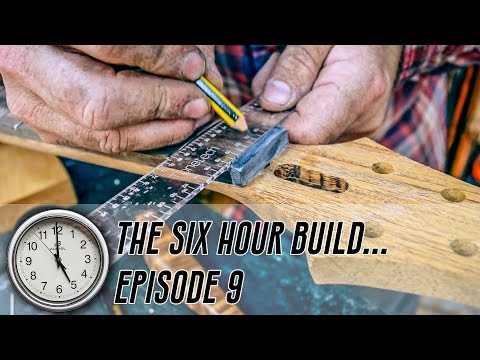 The 6 Hour Build - Ep 9 - Don't Fret!