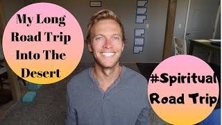 Spiritual Awakening Blog: 'A Long Road Trip Into The Desert'