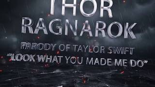 Thor Ragnarok- Look What You Made Me Do - Taylor Swift Parody