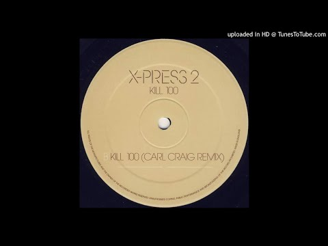X-Press 2 - Kill 100 [Carl Craig Remix]