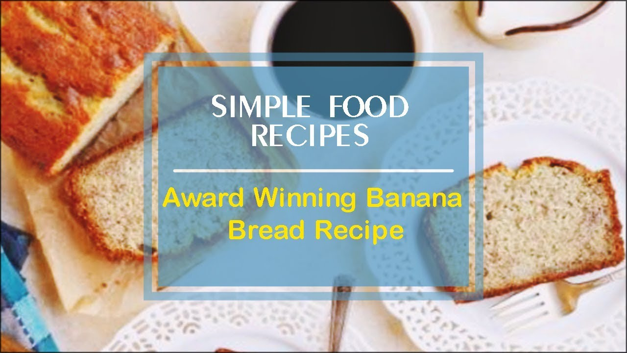 Award Winning Banana Bread Recipe