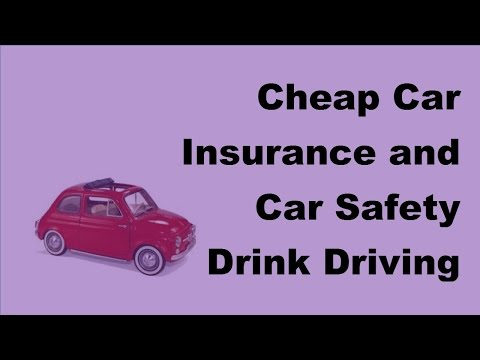 Cheap Car Insurance and Car Safety  Drink Driving -2017 Vehicle Insurance Policy