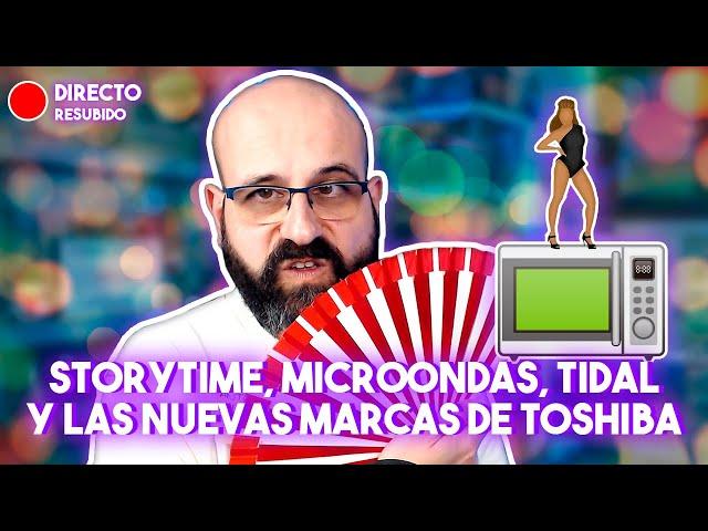 🔴 STORYTIME, MICROONDAS, TIDAL Y LAS NUEVAS MARCAS DE TOSHIBA | La red de Mario