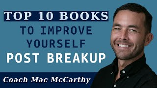 Coach Mac's Top 10 Books for Improving Yourself (Post breakup)