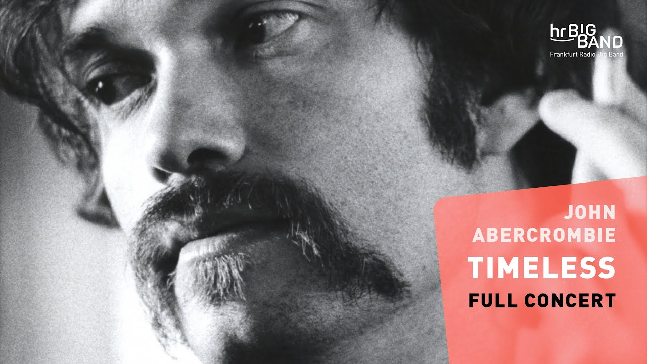 Timeless – John Abercrombie   Frankfurt Radio Big Band   Martin Scales   Jim McNeely   FULL CONCERT