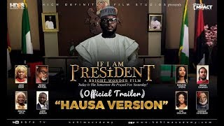 IF I AM PRESIDENT OFFICIAL TRAILER- HAUSA
