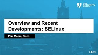 Overview and Recent Developments: SELinux - Paul Moore, Cisco