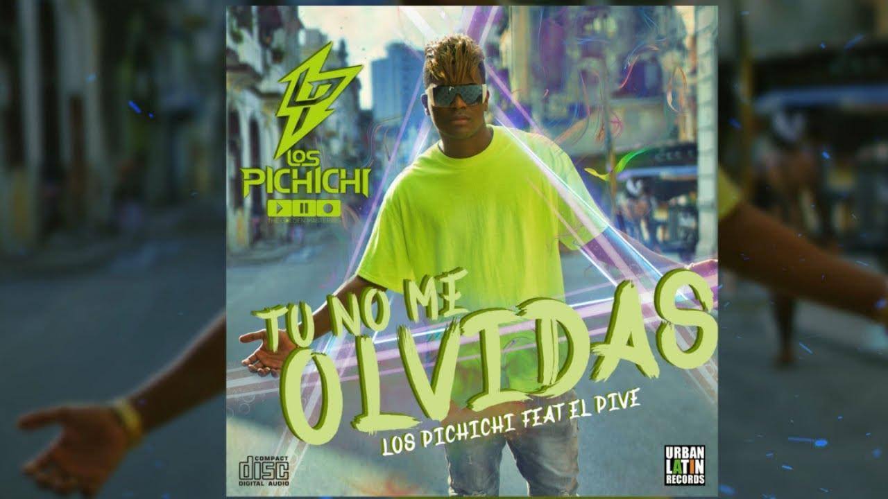 LOS PICHICHI Ft. EL PIVE - TU NO ME OLVIDAS