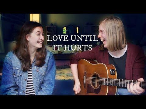 'LOVE UNTIL IT HURTS