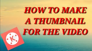 How to create thumbnails on kinemaster tourial