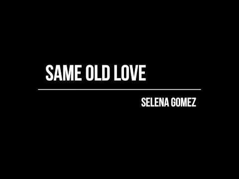 Same Old Love - Selena Gomez (lyrics)