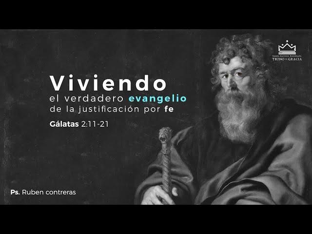 Viviendo  el verdadero evangelio de la justificación por fe / Gálatas 2:11-21 / Ps. Ruben Contreras