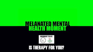 Is therapy for you? - Melanated Mental Health Moment