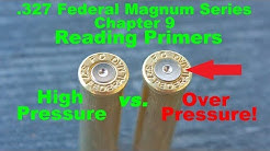 .327 Federal Magnum CHAPTER 9: READING PRIMERS Over-Pressure vs High Pressure Ammunition Reloading