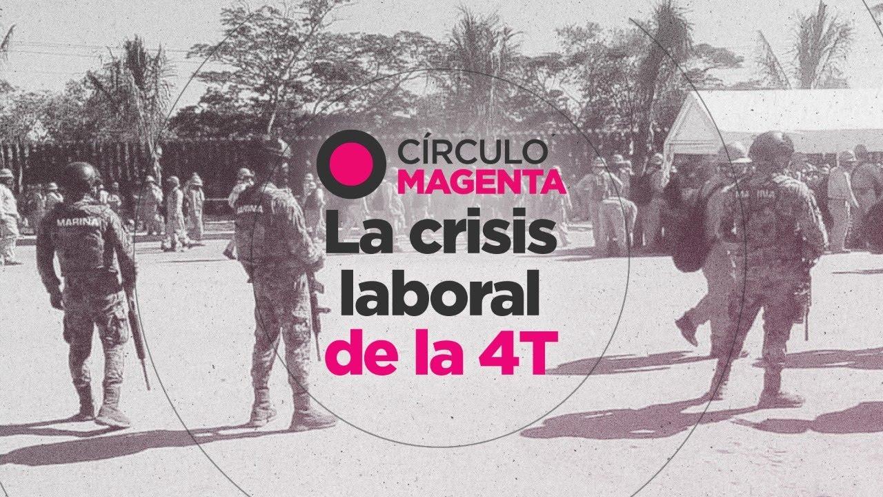Círculo Magenta: La crisis laboral de la 4T
