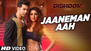 Jaaneman Aah HD Video Song | Dishoom | Varun Dhawan| Parineeti Chopra