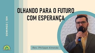 Culto Noite - Domingo 15/11/20 - Olando para o futuro com esperança - Rev. Philippe Almeida