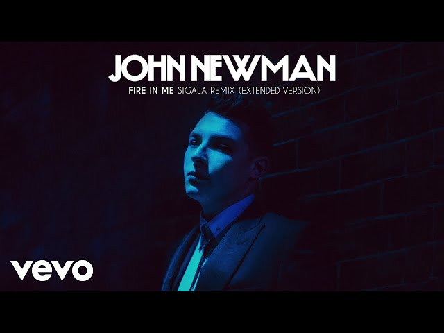 John Newman - Fire In Me (Sigala Remix / Extended Version)