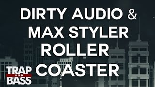 Dirty Audio &amp Max Styler - Roller Coaster