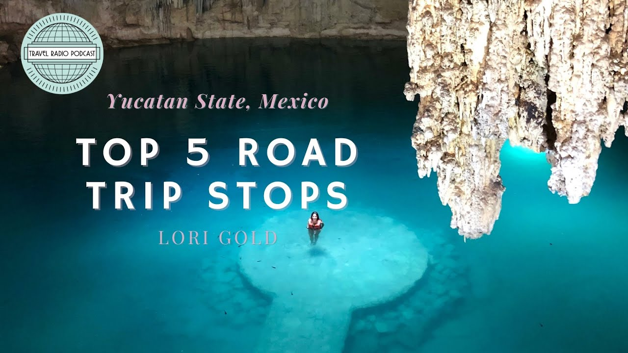 Yucatan Mexico: Top 5 Road Trip Stops with Lori Gold