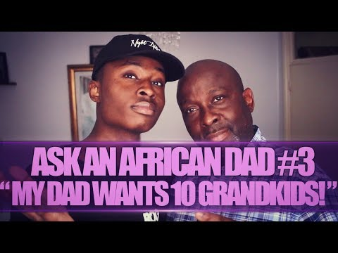 """ASK AN AFRICAN DAD #3 
