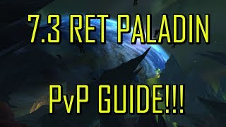 7.3 RETRIBUTION PALADIN PvP GUIDE | Talents, rotation,tips,and tricks | WoW Legion