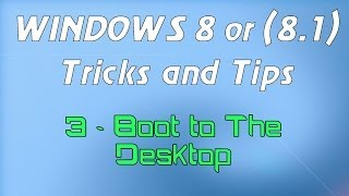 Windows 8 or (8.1) Tricks and Tips - 3 - Boot to the desktop